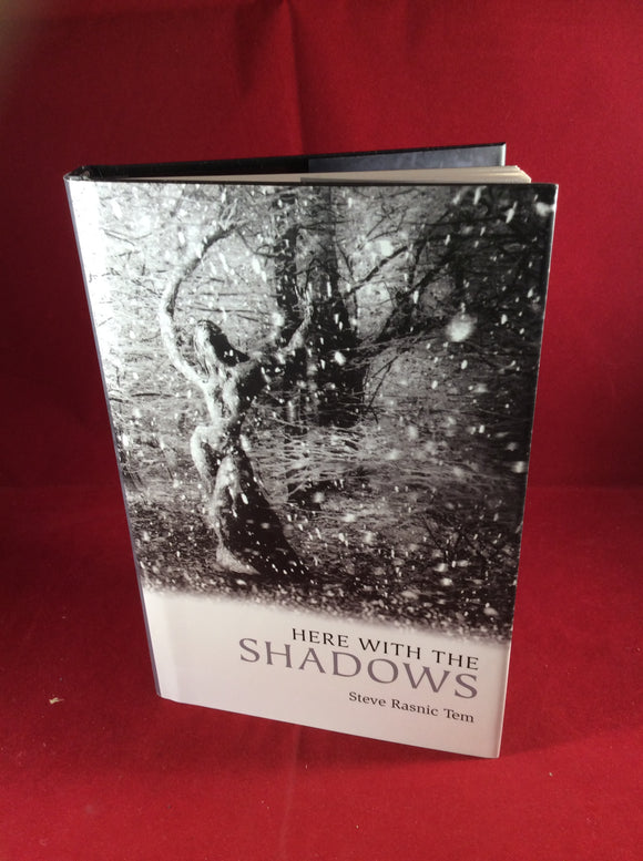 Steve Rasnic Tem, Here With the Shadows, The Swan River Press, 2014, Limited Edition (400)