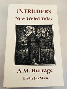 A. M. Burrage - Intruders, New Weird Tales, Ash-Tree Press 1995, Limited to 500 Copies, Number 25