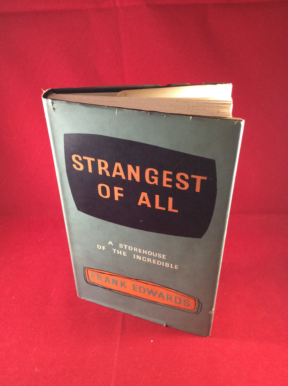 Frank Edwards, Strangest Of All, A Store House Of The Incredible, Rider & Company, 1958, 1st edition.