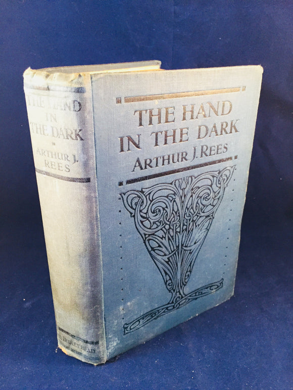 Arthur J. Rees - The Hand in the Dark, John Lane, The Bodley Head 1920, 1st Edition
