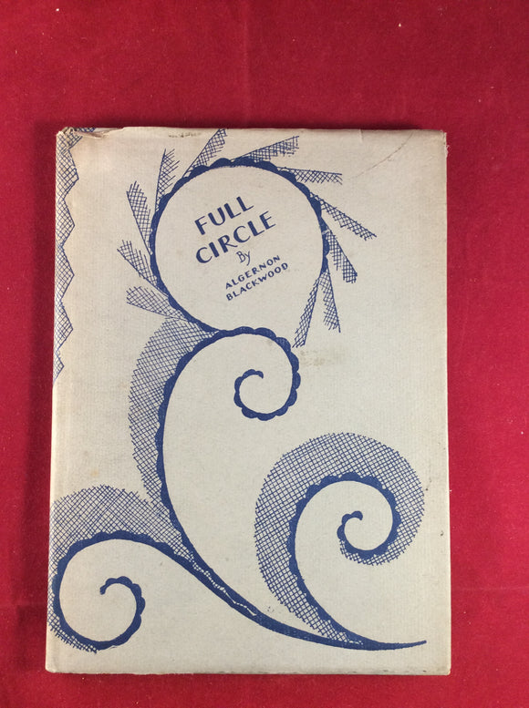 Algernon Blackwood - Full Circle, Elkin Mathews & Marrot 1929, No.11 of the Woburn books, no. 168 of 530 Signed by Author, Dust Jacket