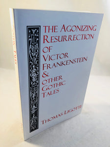 Thomas Ligotti - The Agonizing Resurrection of Victor Frankenstein & Other Gothic Tales, Silver Salamander Press 1994, Inscribed & Signed