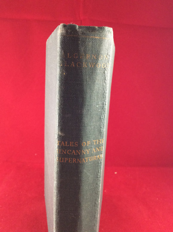 Algernon Blackwood - Tales of the Uncanny and Supernatural, Peter Nevill Ltd, 1952