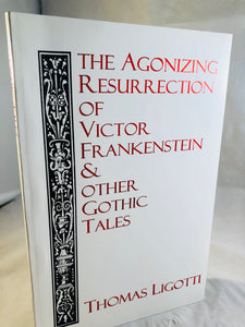 Thomas Ligotti - (soft cover)The Agonizing Resurrection of Victor Frankenstein & Other Gothic Tales, Silver Salamander Press 1994, Signed