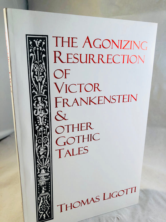 Thomas Ligotti - The Agonizing Resurrection of Victor Frankenstein & Other Gothic Tales, Silver Salamander Press 1994, Signed