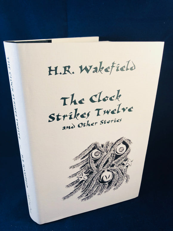 H. R. Wakefield - The Clock Strikes Twelve and Other Stories, Ash-Tree Press 1998, Limited to 500 Copies