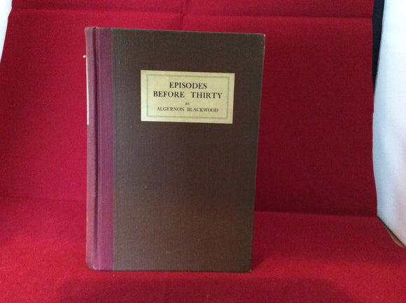 Algernon Blackwood - Episodes Before Thirty, E.P. Dutton & Company New York 1924, Ltd 1550 copies