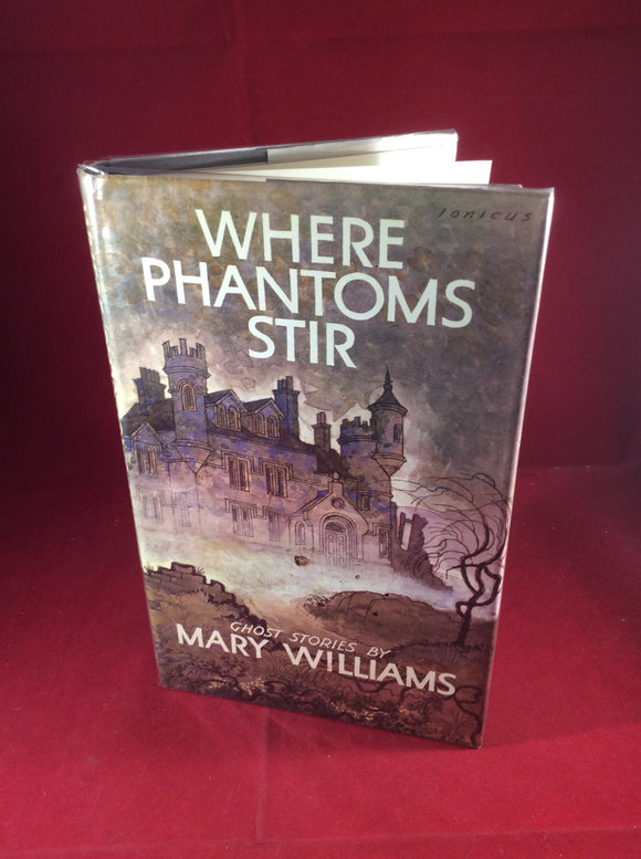 Mary Williams, Where Phantoms Stir, William Kimber, 1976, First Edition.