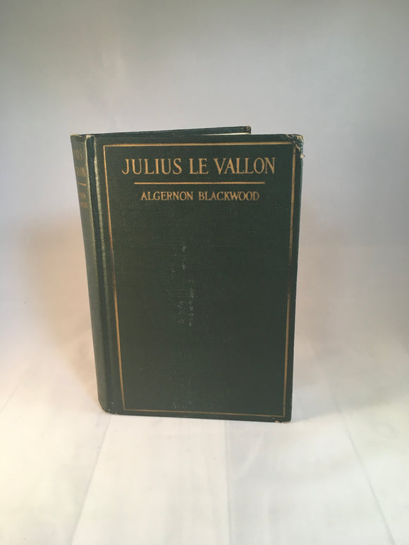 Algernon Blackwood - Julius Le Vallon: An Episode, E.P.Duttom 1916, 1st U.S Edition