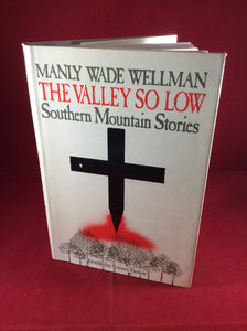 Manly Wade Wellman - The Valley So Low: Southern Mountain Stories, Doubleday, 1987, First Edition.