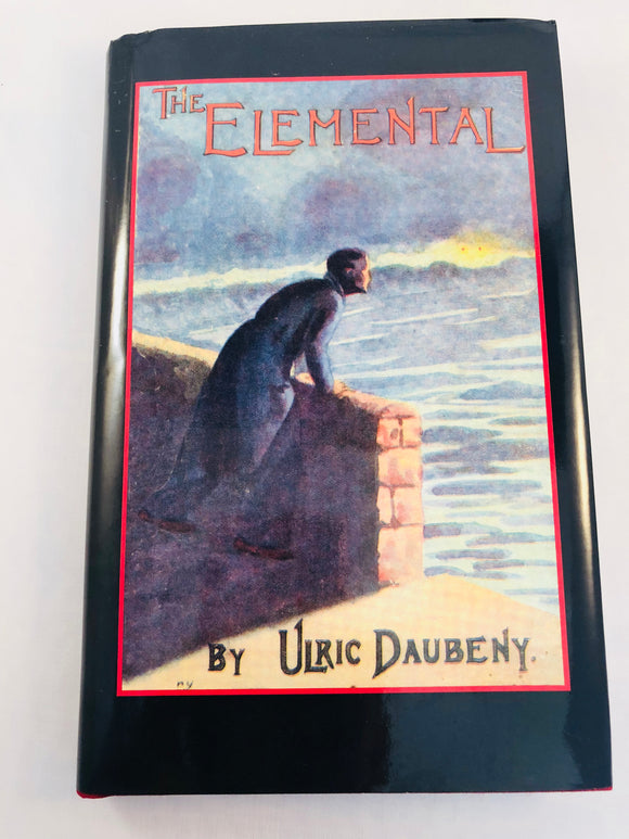 Ulric Daubeny - The Elemental, Tales of the Supernormal and the Inexplicable, Ash-Tree Press 2006, Limited to 500 Copies