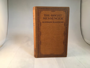 Algernon Blackwood - The Bright Messenger, Cassell and Company London 1921, 1st Edition