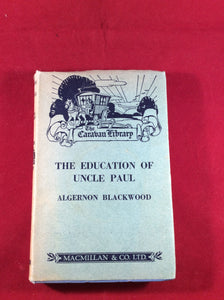 Algernon Blackwood - The Education of Uncle Paul, The Caravan Library, Macmillan and Co ltd 1931