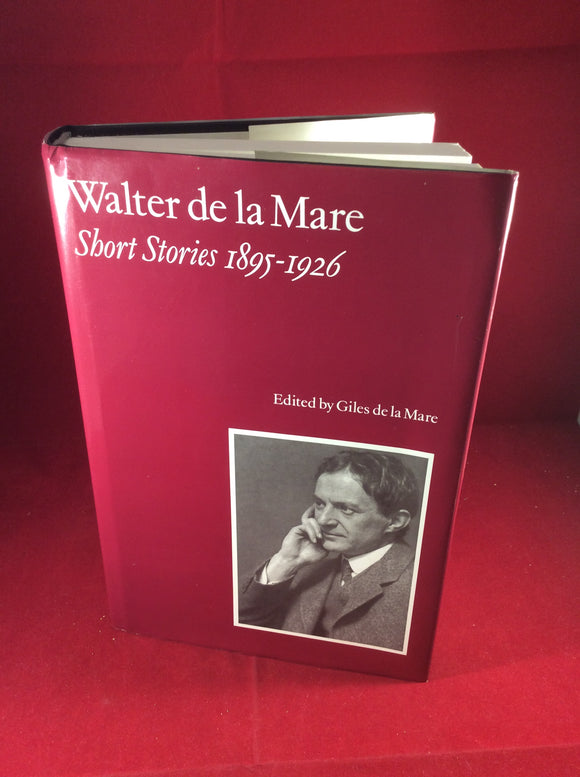 Walter de la Mare, Short Stories 1895-1926, Giles de la Mare Publishers, 1996, First Edition.