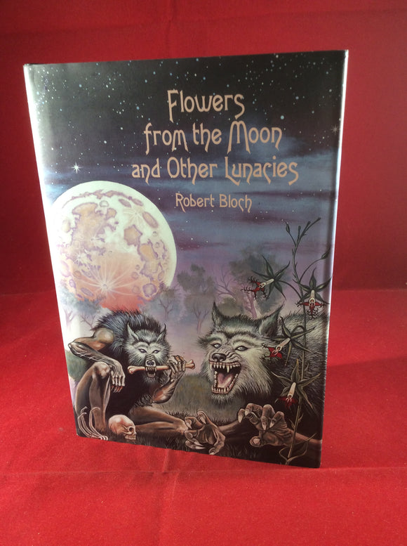 Robert Bloch, Flowers from the Moon and Other Lunacies, Arkham House, 1998, First Edition and First Print, Limited Edition (2500).