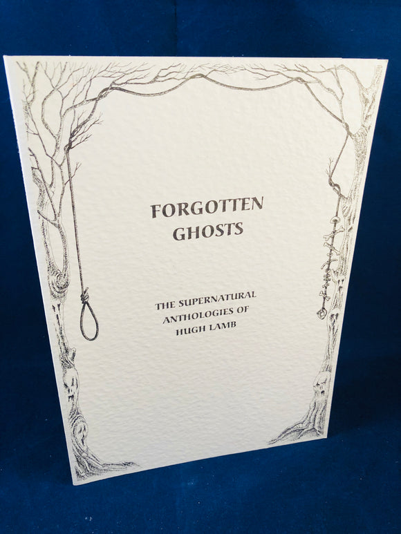 Hugh Lamb - Forgotten Ghosts, The Supernatural Anthologies of Hugh Lamb, Ash-Tree Press 1996. Limited to 350 Copies.