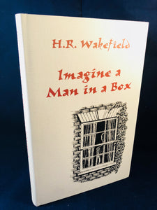 H. R. Wakefield - Imagine a Man in a Box, Ash-Tree Press 1997, Limited to 500 Copies