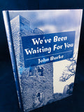 John Burke - We've Been Waiting for You, Ash-Tree Press 2000, Limited to 500 Copies