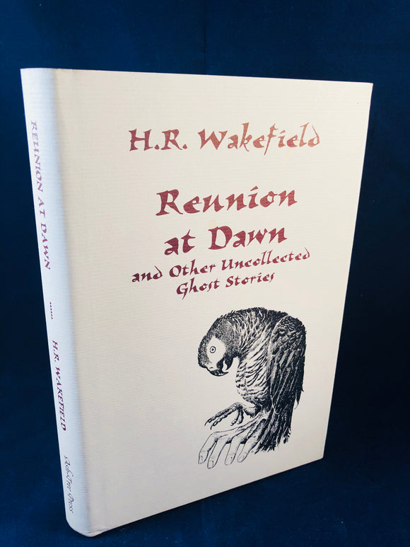 H. R. Wakefield - Reunion at Dawn and Other Uncollected Ghost Stories, Ash-Tree Press 2000, Limited to 600 Copies
