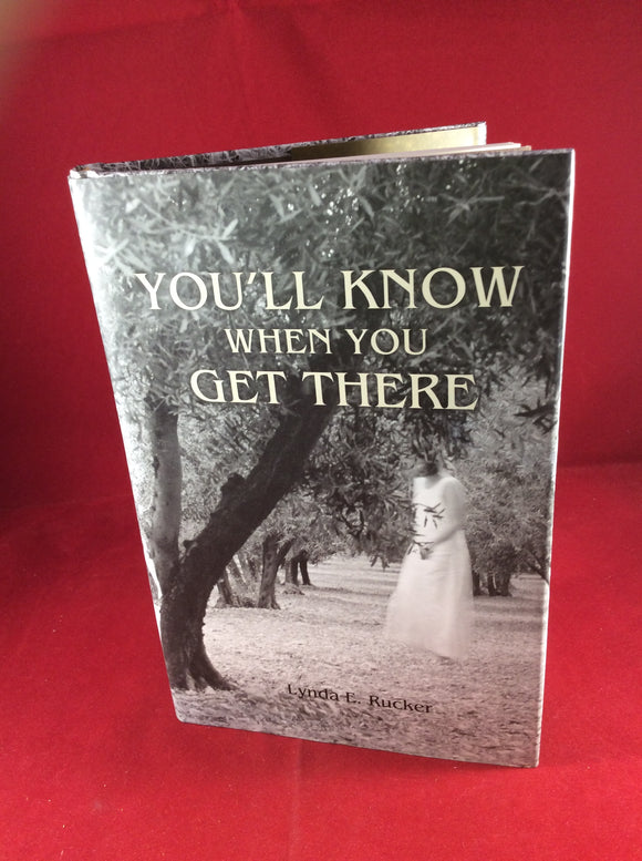 Lynda E. Rucker, You'll Know When You Get There, The Swan River Press, 2016, Limited Edition (400), Signed.