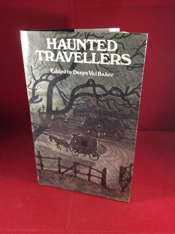 Denys Val Baker (ed), Haunted Travellers, William Kimber, 1985, First Edition.