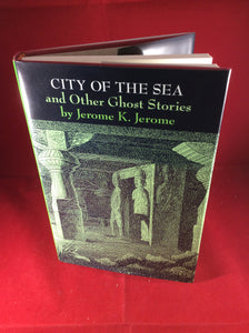 Jerome K. Jerome, City of the Sea and Other Ghost Stories, Ash-Tree Press, 2008, First and Limited Edition.
