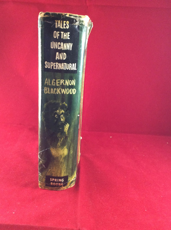 Algernon Blackwood - Tales of the Uncanny and Supernatural, Spring Books, Second impression 1963, Dust Jacket