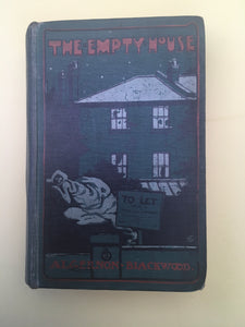 Algernon  Blackwood - The Empty House, Eveleigh Nash London 1906, 1st edition.