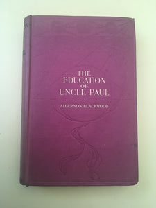 SOLD Algernon Blackwood - The Education of Uncle Paul, Macmillan and Co 1920, 6th Reprinted with Letters from Uncle Paul