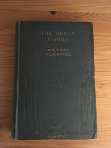 Algernon Blackwood - The Human Chord, Macmillan and Co 1910, First Edition