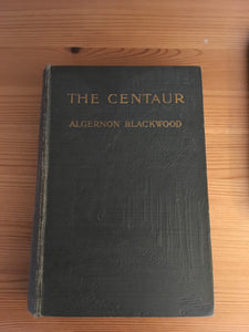 Algernon Blackwood - The Centaur, Macmillan & Co 1911, 1st Edition