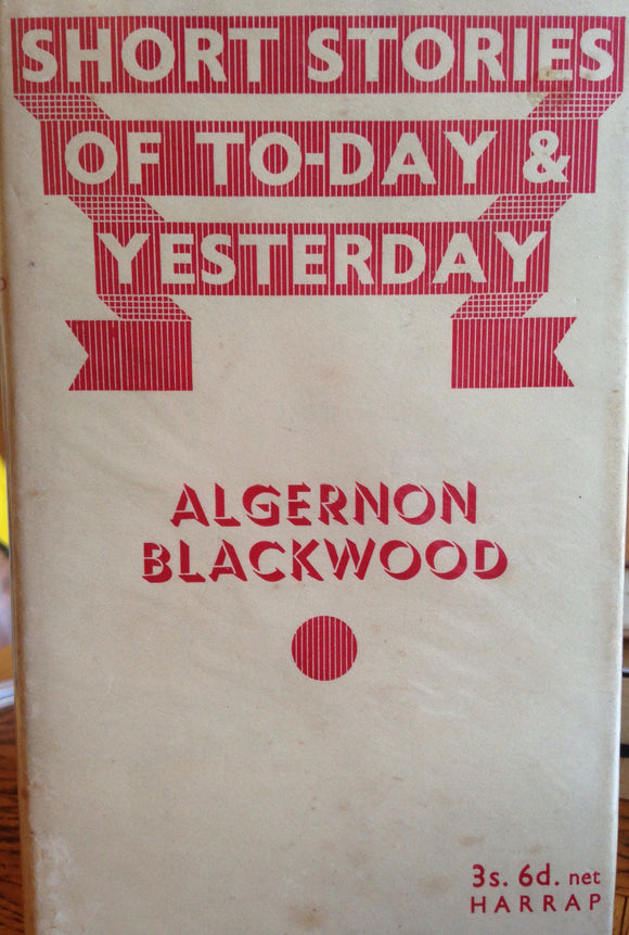 Algernon Blackwood - Short Stories of To-Day & Yesterday, Harrap 1930, First Edition, Dust Jacket