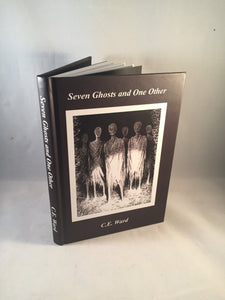 C. E. Ward - Seven Ghosts and One Other, Sarob Press 2010, Presentation Copy, Inscribed by the Author, Copy Number 7 of 200
