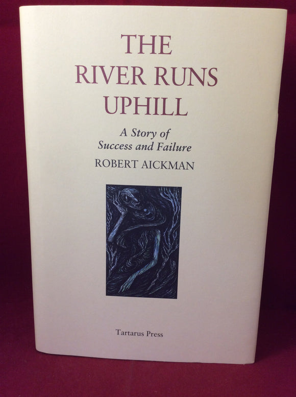 Robert Aickman, The River Runs Uphill: A Story of Success and Failure, Tartarus Press, 2014, Limited Edition.