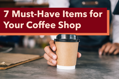 7 Must-Have Items for Your Coffee Shop