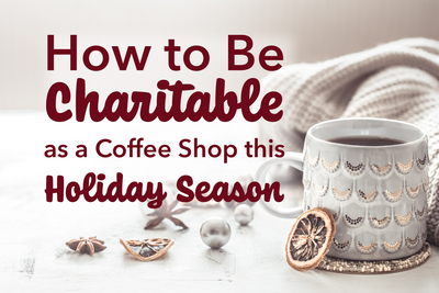 How to Be Charitable as a Coffee Shop this Holiday Season