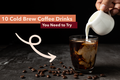 10 Cold Brew Coffee Drinks You Need to Try