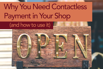 Why You Need Contactless Payment in Your Shop (and How to Use it)