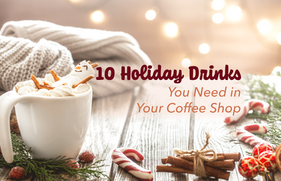 10 Holiday Drinks You Need in Your Coffee Shop