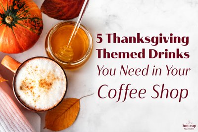 5 Thanksgiving Themed Drinks You Need in Your Coffee Shop