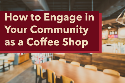How to Engage in Your Community as a Coffee Shop