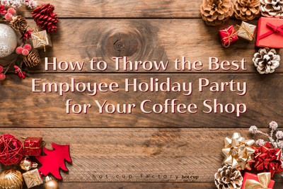 How to Throw the Best Employee Holiday Party for Your Coffee Shop