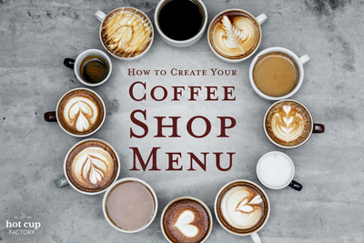 How to Create Your Coffee Shop Menu