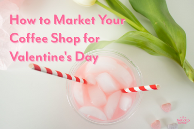 How to Market Your Coffee Shop for Valentine's Day