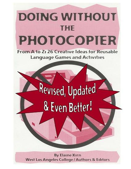 I. Doing Without the Photocopier <br/> 26 Ways to Enhance Language Education That (Almost) Always Work