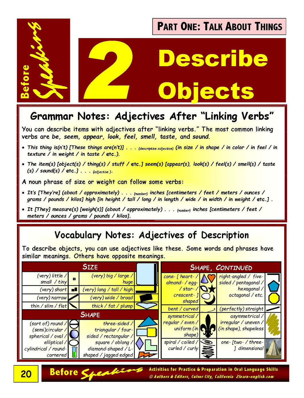 E-01.06 Talk About (Aspects of) Things: Describe Objects; Tell About Their Appearance,  Materials, Parts, & Purposes.