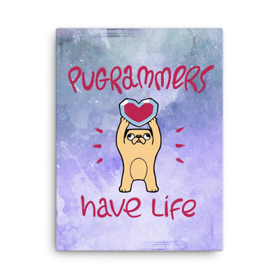 Pugrammers Have Life - Canvas