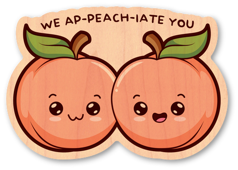 We Ap-Peach-Iate You!