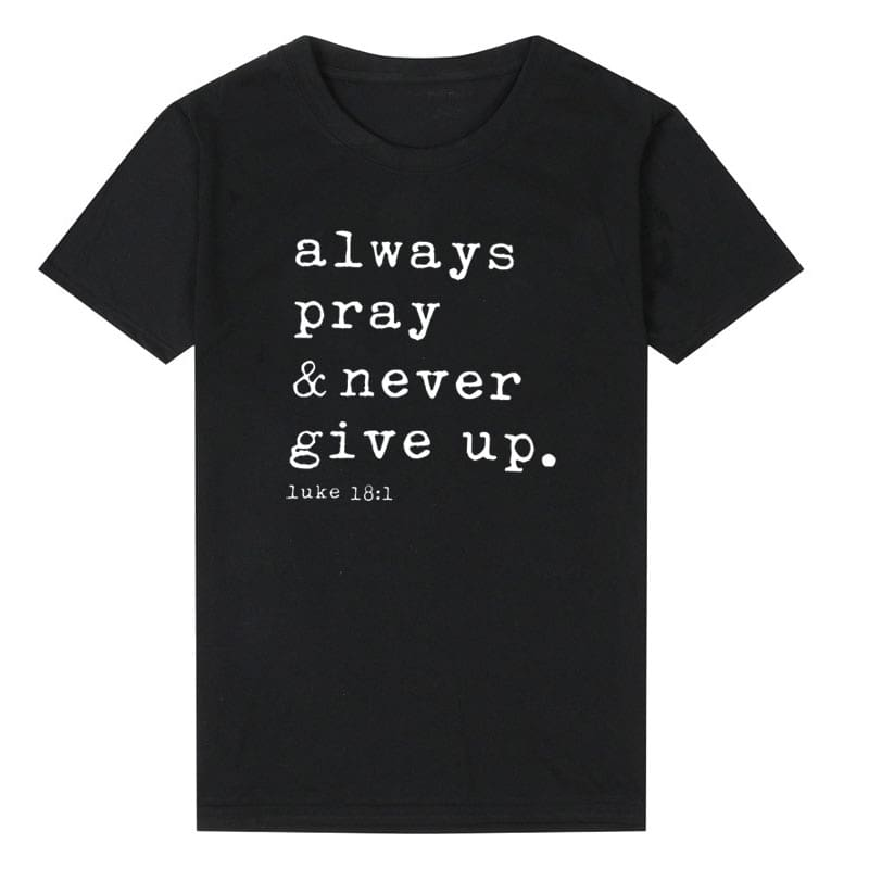 Always Pray Never Give Up Christian T Shirt