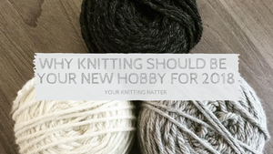 Why knitting should be your new hobby for 2018